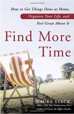 Ebook Find More Time: How to Get Things Done at Home, Organize Your Life, and Feel Great about It by Laura Stack PDF!