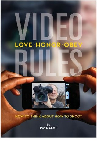 VIDEO RULES...How to think about how to shoot.
