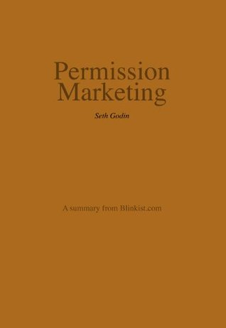 Permission Marketing - A Summary of Seth Godin's Book about Turning Strangers into Friends, and Friends into Customers
