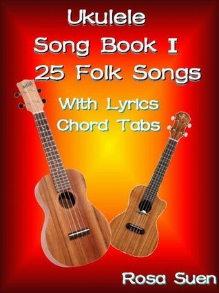 Ukulele Song Book One - 25 Folk & Traditional Songs With Lyrics and Ukulele Chord Tabs - For Adults and Children