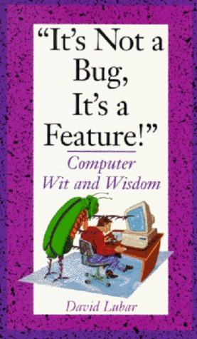It's Not a Bug, It's a Feature!: Computer Wit and Wisdom
