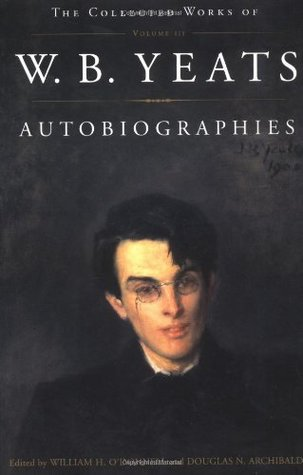 Autobiographies (The Collected Works of W.B. Yeats, Volume 3)