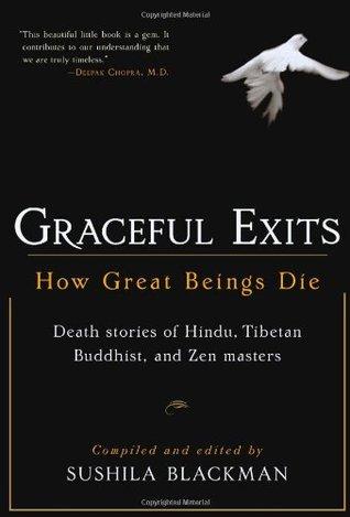 Graceful Exits: How Great Beings Die: Death Stories of Hindu, Tibetan Buddhist, and Zen Masters