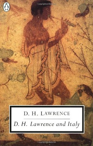 D.H. Lawrence and Italy: Twilight in Italy/Sea and Sardinia/Etruscan Places