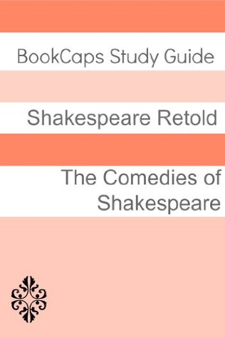 Comedies of Shakespeare In Plain and Simple English (A Modern Translation and the Original Version) (Classics Retold Book 34)