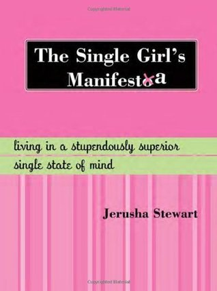 The Single Girl's Manifesta: Living in a Stupendously Superior Single State of Mind