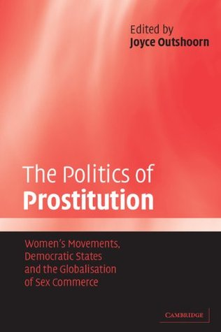 The Politics of Prostitution: Women's Movements, Democratic States and the Globalisation of Sex Commerce