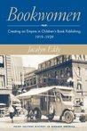 Bookwomen: Creating an Empire in Children's Book Publishing, 1919–1939