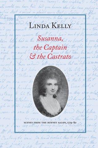 Susanna, the Captain & the Castrato: Scenes from the Burney Salon, 1779-80
