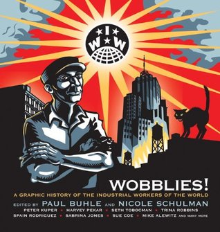 Wobblies! A Graphic History of the Industrial Workers of the ... by Paul M. Buhle