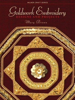 Goldwork Embroidery: Designs and Projects