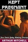 Kept Pregnant: Five Dark Baby Making Stories