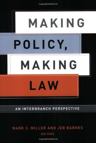 Making Policy, Making Law: An Interbranch Perspective (American Governance and Public Policy series)