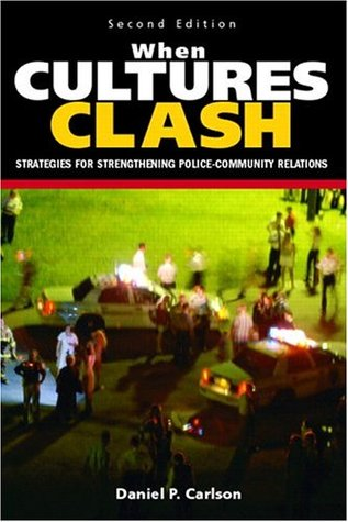 When Cultures Clash Strategies For Strengthened Police Community Relations By Daniel P Carlson