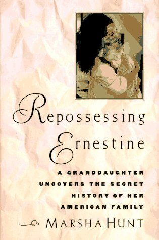 Repossessing Ernestine: A Granddaughter Uncovers the Secret History of Her American Family