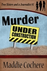 Murder Under Construction (Two Sisters and a Journalist, #1)