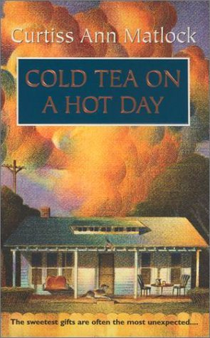 Cold Tea on a Hot Day by Curtiss Ann Matlock