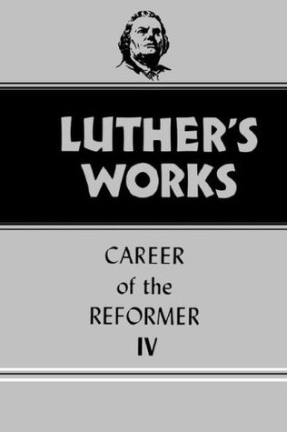 Luther's Works vol. 34, Career of the Reformer IV (Luther's Works, vol. 34)