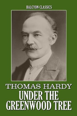 Under the Greenwood Tree and Other Works by Thomas Hardy