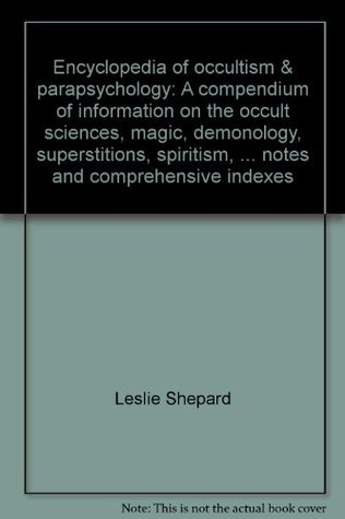 encyclopedia-of-occultism-parapsychology-a-compendium-of-information-on-the-occult-sciences-magic-demonology-superstitions-spiritism-mysticism-metaphysics-psychical-science