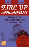 Fire Up Amazon! Tweak Your Amazon Presence to Perfection (Book marketing guides)