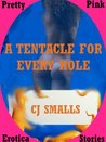 A TENTACLE FOR EVERY HOLE: An Alien Monster Sex Double Penetration Short (Tentacle Sex Encounters)
