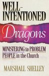 Well-Intentioned Dragons: Ministering to Problem People in the Church