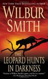 The Leopard Hunts in Darkness by Wilbur Smith