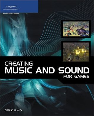 Creating Music and Sound for Games, 1st Edition