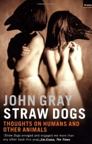 Straw Dogs by John N. Gray