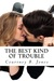 The Best Kind of Trouble (T...