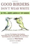 Book cover for Good Birders Don't Wear White: 50 Tips From North America's Top Birders