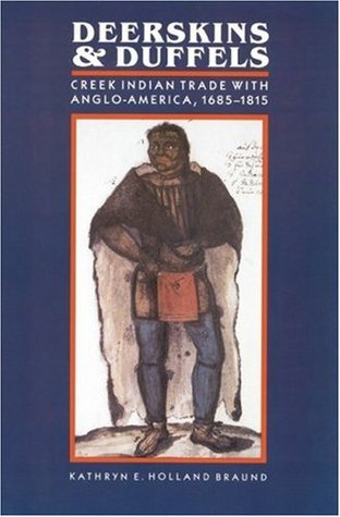 deerskins-and-duffels-the-creek-indian-trade-with-anglo-america-1685-1815