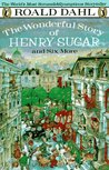 The Wonderful Story of Henry Sugar: And Six More