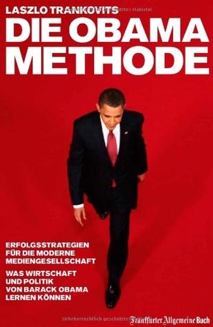 Die Obama-Methode: Strategien für die Mediengesellschaft. Was Wirtschaft und Politik von Barack Obama lernen können: Erfolgsstrategien für die moderne ... und Politik von Barack Obama lernen können