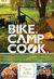 Bike. Camp. Cook. by Tara Alan