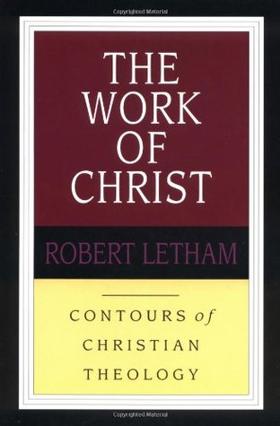 The Work of Christ by Robert Letham