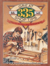 335 Great Shop Tips: Tried and True Ideas for Better Woodworking