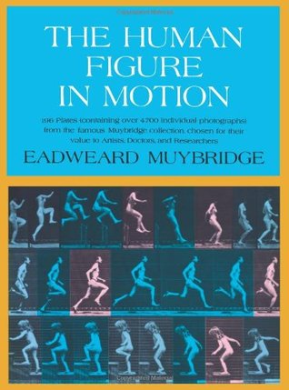 The Human Figure in Motion by Eadweard Muybridge