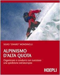 Alpinismo D'alta Quota: Organizzare E Condurre Con Successo Una Spedizione Extraeuropea