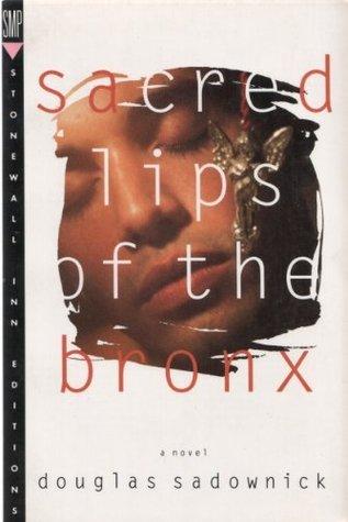 Sacred Lips of the Bronx by Douglas Sadownick
