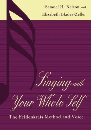 Singing with Your Whole Self: The Feldenkrais Method and Voice