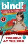 Trouble at the Zoo (Bindi Wildlife Adventures, #1)