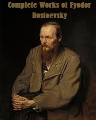 Complete Works of Fyodor Dostoevsky: The Brother's Karamazov, The Idiot, The Grand Inquisitor, and MORE!