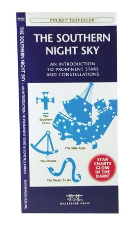 The Southern Night Sky: A Glow-in-the-Dark Guide to Prominent Stars & Constellations South of the Equator