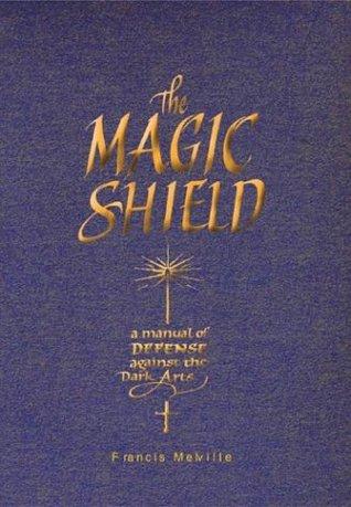 The Magic Shield: A Manual of Defense Against the Dark Arts