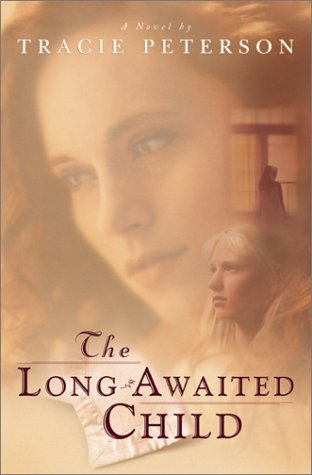 The Long-Awaited Child by Tracie Peterson