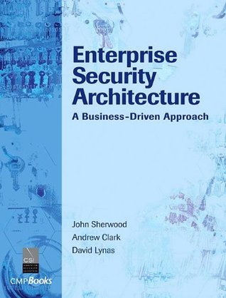 Enterprise Security Architecture by John Sherwood