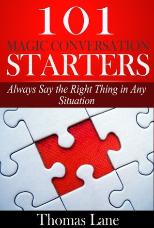 101 Magic Conversation Starters: Always Say the Right Thing in Any Situation