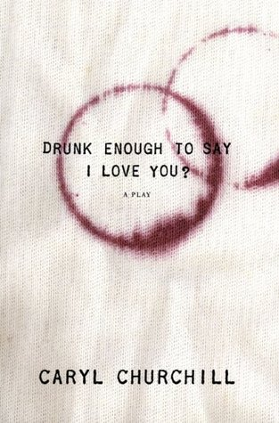 Drunk Enough To Say I Love You By Caryl Churchill Amazing Quotes To Say I Love You